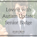 Loving with Autism Update: Senior Badge