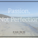 Passion, Not Perfection!