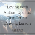 Loving with Autism Update: First Official Driving Lesson