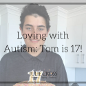 Loving with Autism: Tom is 17!