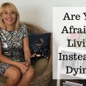 Are You Afraid of Living Instead of Dying?