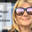 The Magic in Mindfulness