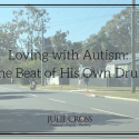Loving with Autism: The Beat of His Own Drum