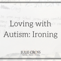 Loving with Autism Update: Ironing