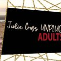 New Adults Only Show – Julie Cross Unplugged