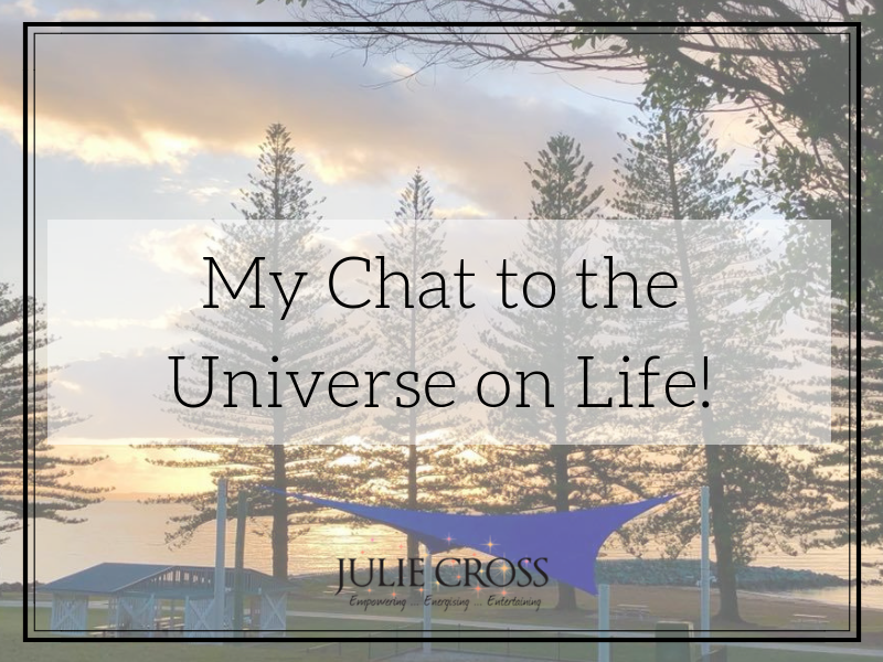 My Chat to the Universe on Life!