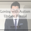 Loving with Autism Update: Formal