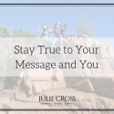 Stay True to Your Message and You