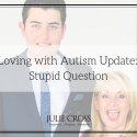 Loving with Autism Update: Stupid Question