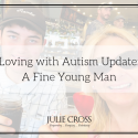Loving with Autism Update: A Fine Young Man
