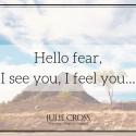 Hello fear, I see you, I feel you…