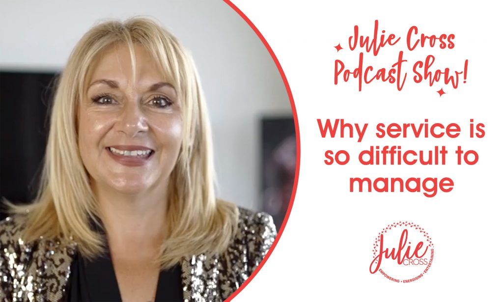 Juile Cross Podcast what is service difficult to manage